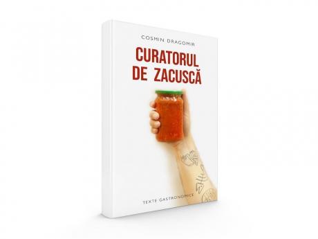Carte - Curatorul de zacuscă, texte gastronomice